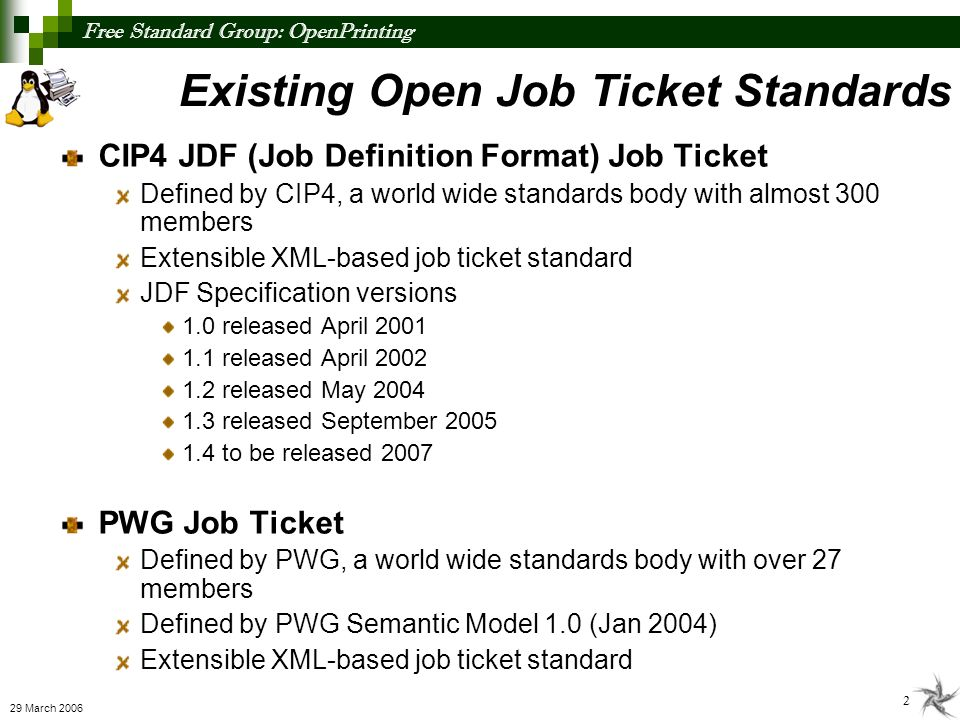 Free Standard Group: OpenPrinting 2 29 March 2006 Existing Open Job Ticket Standards CIP4 JDF (Job Definition Format) Job Ticket Defined by CIP4, a wo