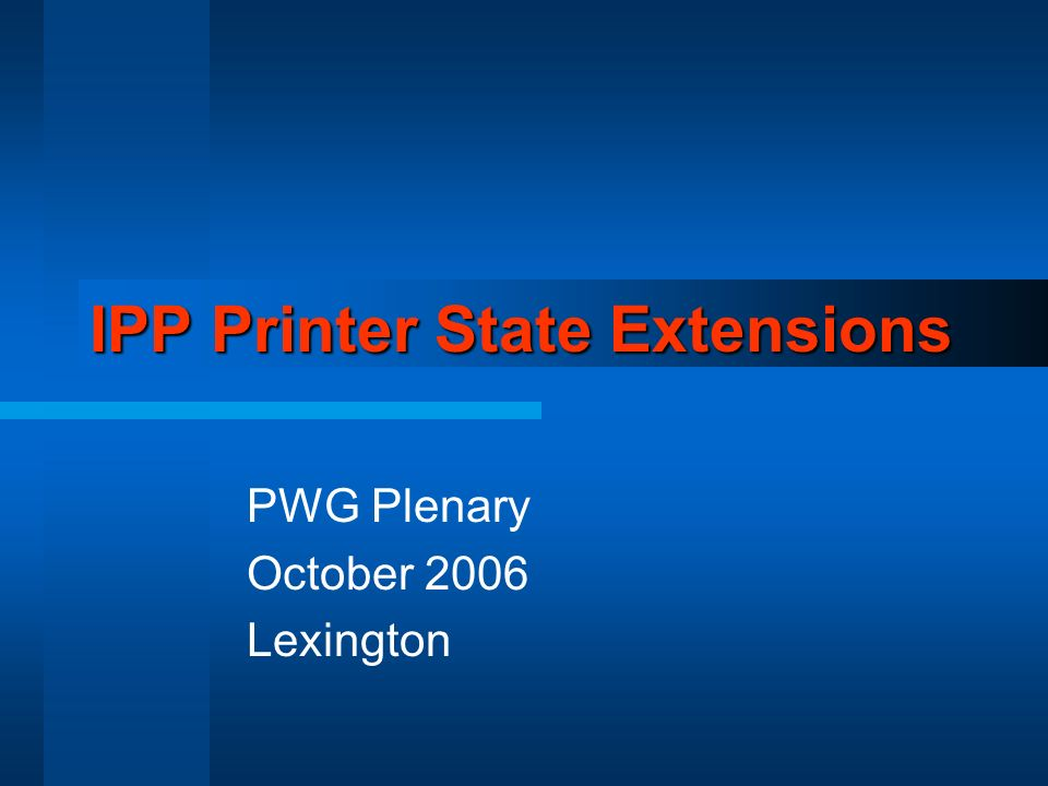 IPP Printer State Extensions PWG Plenary October 2006 Lexington