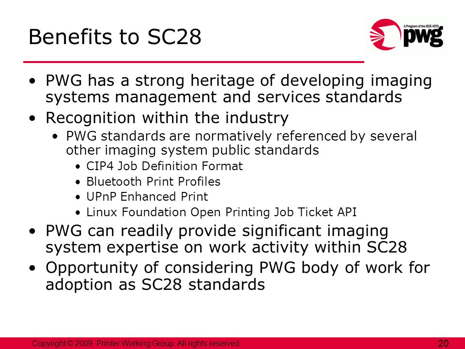 Copyright © 2009, Printer Working Group. All rights reserved. 20 Benefits to SC28 PWG has a strong heritage of developing imaging systems management a