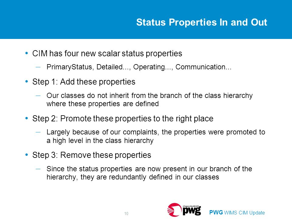 PWG WIMS CIM Update 10 Status Properties In and Out CIM has four new scalar status properties – PrimaryStatus, Detailed..., Operating..., Communicatio