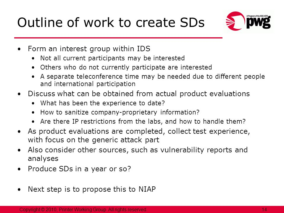 Outline of work to create SDs Form an interest group within IDS Not all current participants may be interested Others who do not currently participate are interested A separate teleconference time may be needed due to different people and international participation Discuss what can be obtained from actual product evaluations What has been the experience to date.