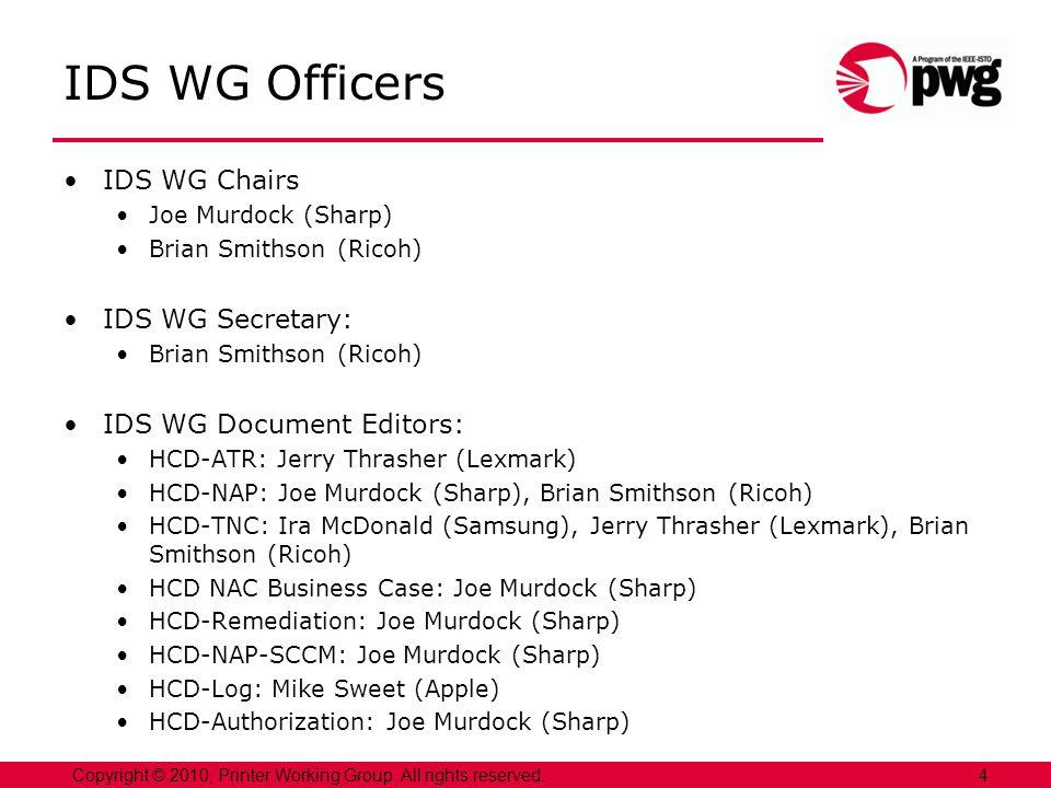 4Copyright © 2010, Printer Working Group. All rights reserved. IDS WG Officers IDS WG Chairs Joe Murdock (Sharp) Brian Smithson (Ricoh) IDS WG Secreta