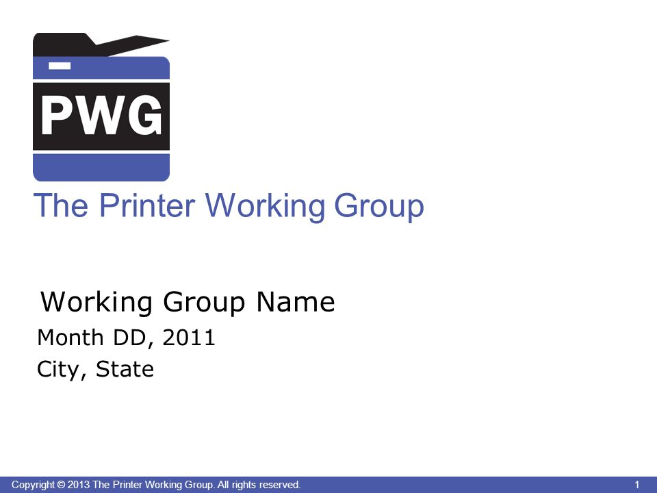 2 Copyright © 2013 The Printer Working Group.All rights reserved.