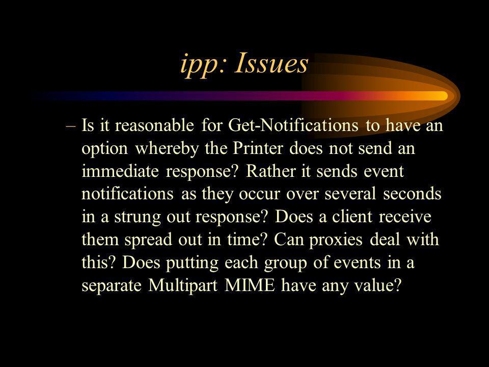 ipp: Issues –Is it reasonable for Get-Notifications to have an option whereby the Printer does not send an immediate response.