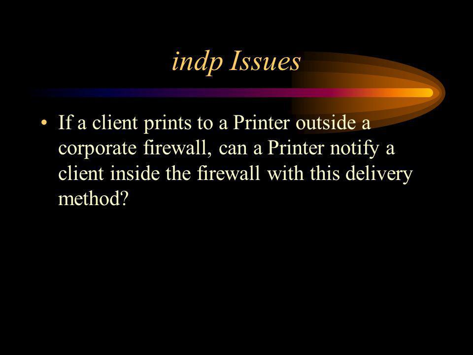 indp Issues If a client prints to a Printer outside a corporate firewall, can a Printer notify a client inside the firewall with this delivery method