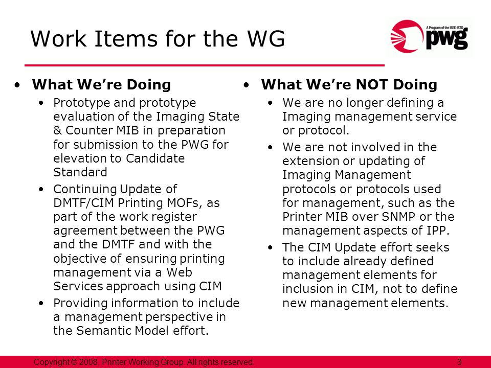 3Copyright © 2008, Printer Working Group. All rights reserved. Work Items for the WG What Were Doing Prototype and prototype evaluation of the Imaging