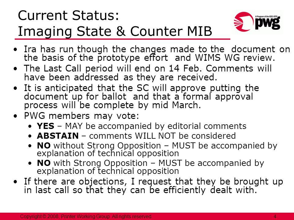 4Copyright © 2008, Printer Working Group. All rights reserved. Current Status: Imaging State & Counter MIB Ira has run though the changes made to the