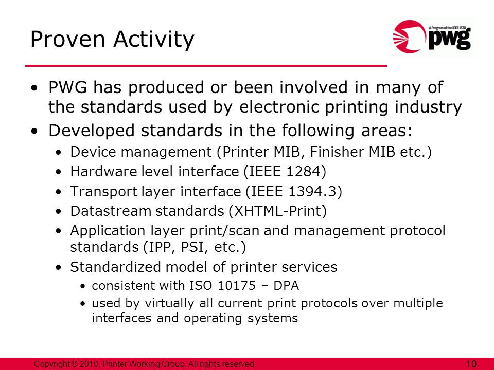 Copyright © 2010, Printer Working Group. All rights reserved. 10 Proven Activity PWG has produced or been involved in many of the standards used by el