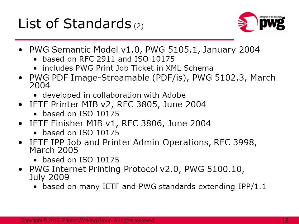 Copyright © 2010, Printer Working Group. All rights reserved. 18 List of Standards (2) PWG Semantic Model v1.0, PWG 5105.1, January 2004 based on RFC