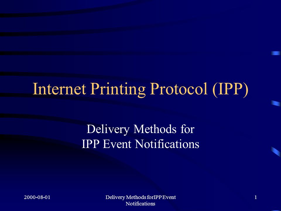 Delivery Methods forIPP Event Notifications 1 Internet Printing Protocol (IPP) Delivery Methods for IPP Event Notifications