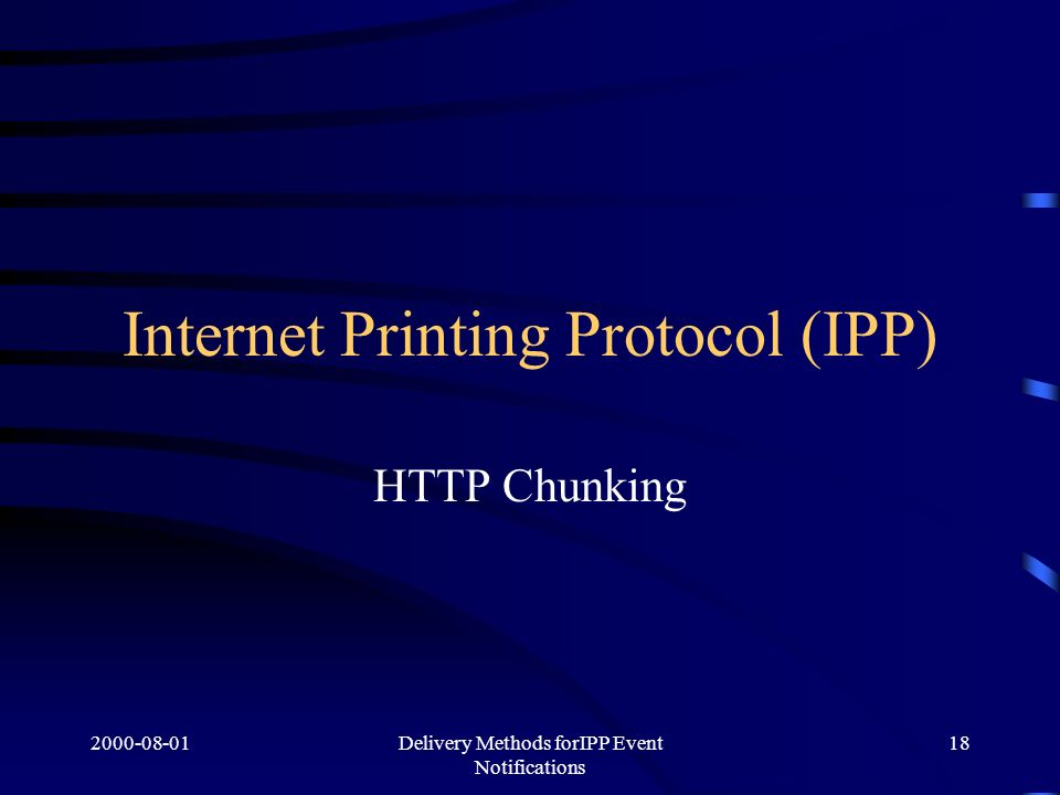 Delivery Methods forIPP Event Notifications 18 Internet Printing Protocol (IPP) HTTP Chunking