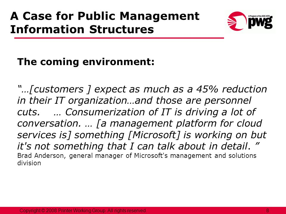 A Case for Public Management Information Structures The coming environment: …[customers ] expect as much as a 45% reduction in their IT organization…and those are personnel cuts.