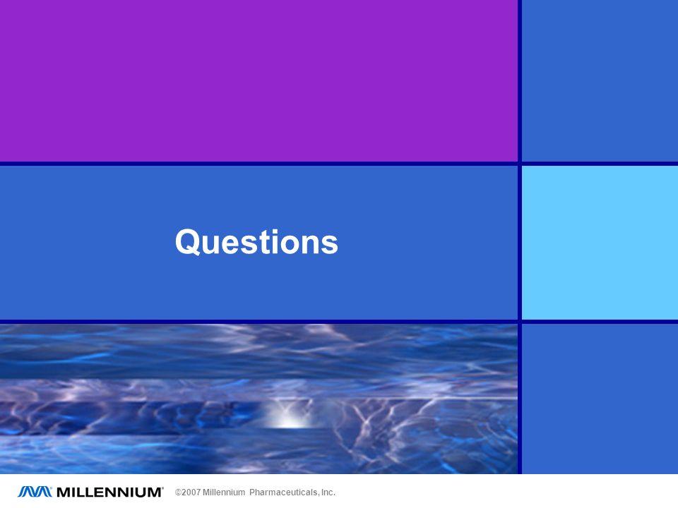 ©2007 Millennium Pharmaceuticals, Inc. Questions