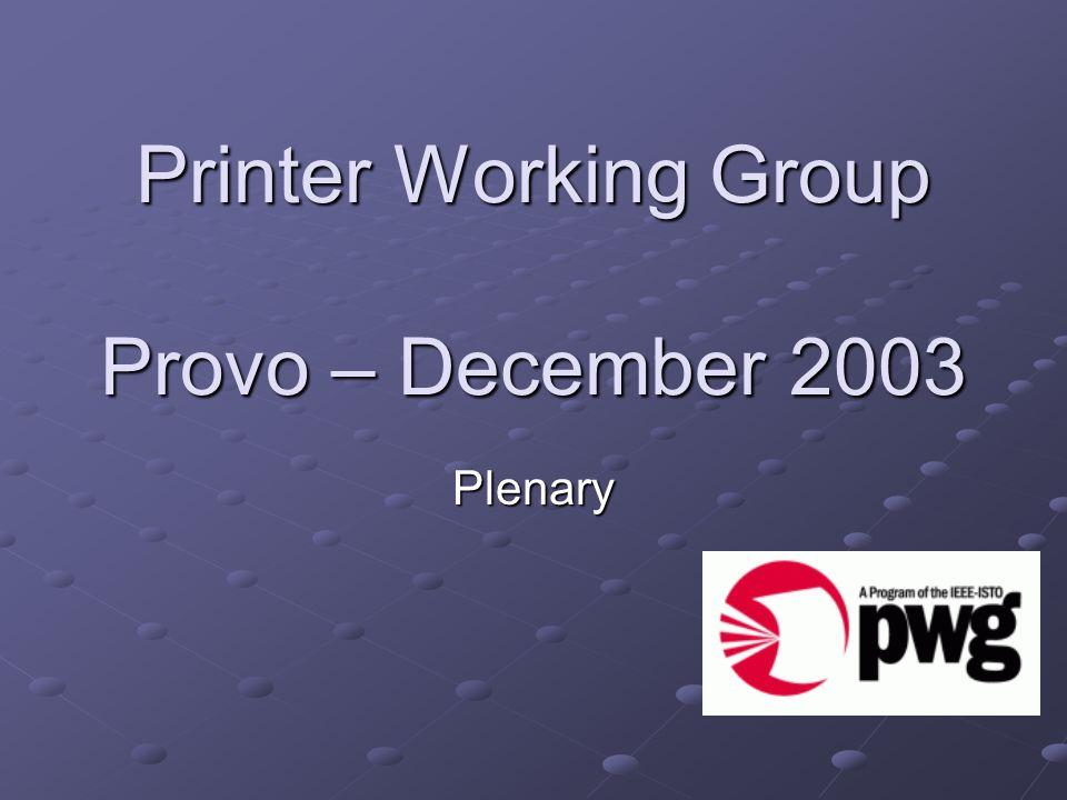 Printer Working Group Provo – December 2003 Plenary