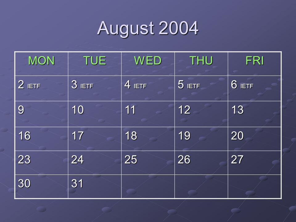 August 2004 MONTUEWEDTHUFRI 2 IETF 3 IETF 4 IETF 5 IETF 6 IETF 910111213 1617181920 2324252627 3031