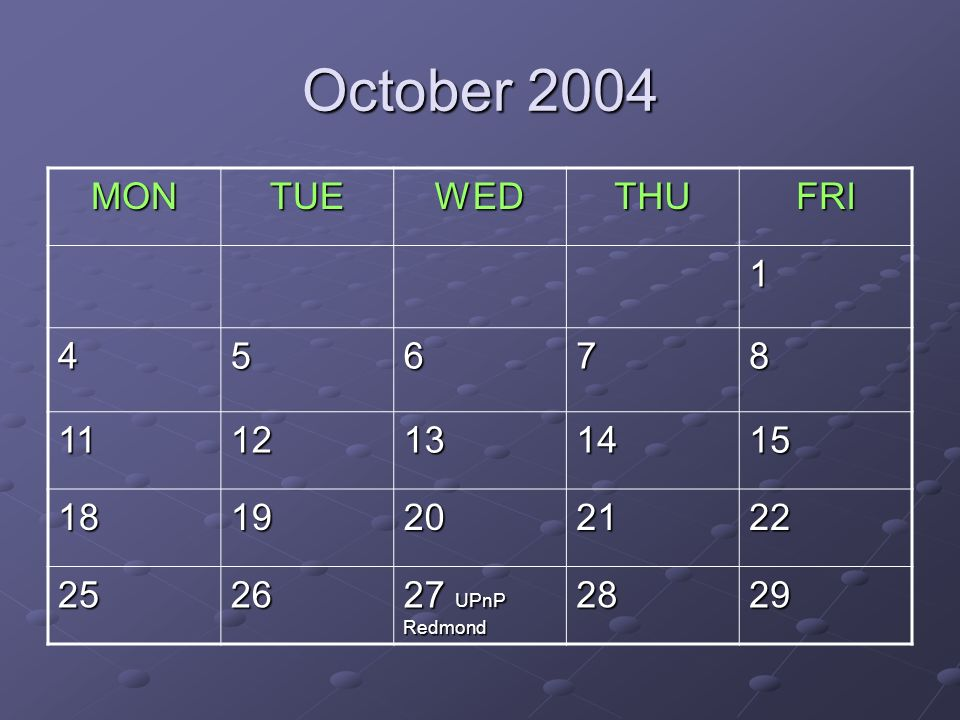 October 2004 MONTUEWEDTHUFRI 1 45678 1112131415 1819202122 2526 27 UPnP Redmond 2829