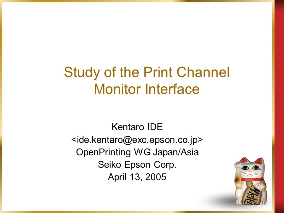 Study of the Print Channel Monitor Interface Kentaro IDE OpenPrinting WG Japan/Asia Seiko Epson Corp.