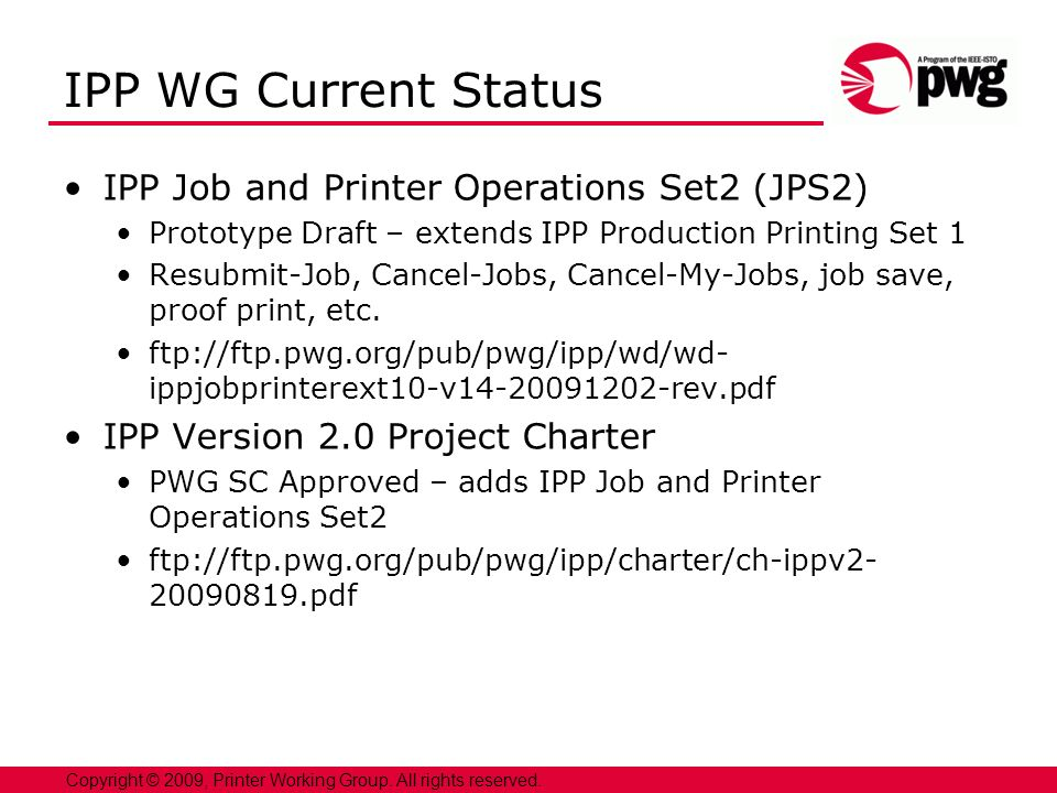 4 Copyright © 2009, Printer Working Group. All rights reserved. IPP WG Current Status IPP Job and Printer Operations Set2 (JPS2) Prototype Draft – ext