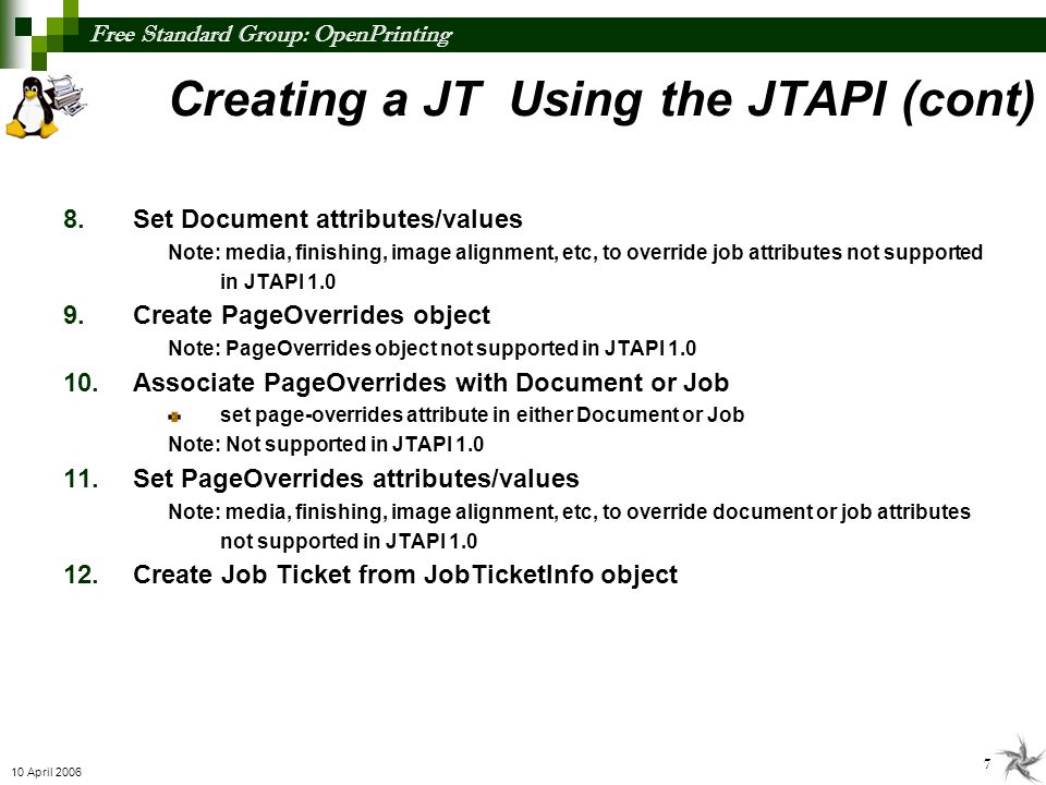 Free Standard Group: OpenPrinting 8 10 April 2006 Consuming a JT Using the JTAPI 1.Create JobTicketInfo object from Job Ticket 2.Get JobTicketInfo attributes/values author name, type, comment, etc.
