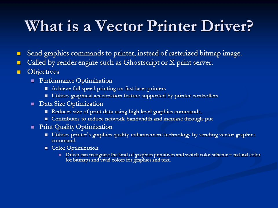 What is a Vector Printer Driver? Send graphics commands to printer, instead of rasterized bitmap image. Send graphics commands to printer, instead of