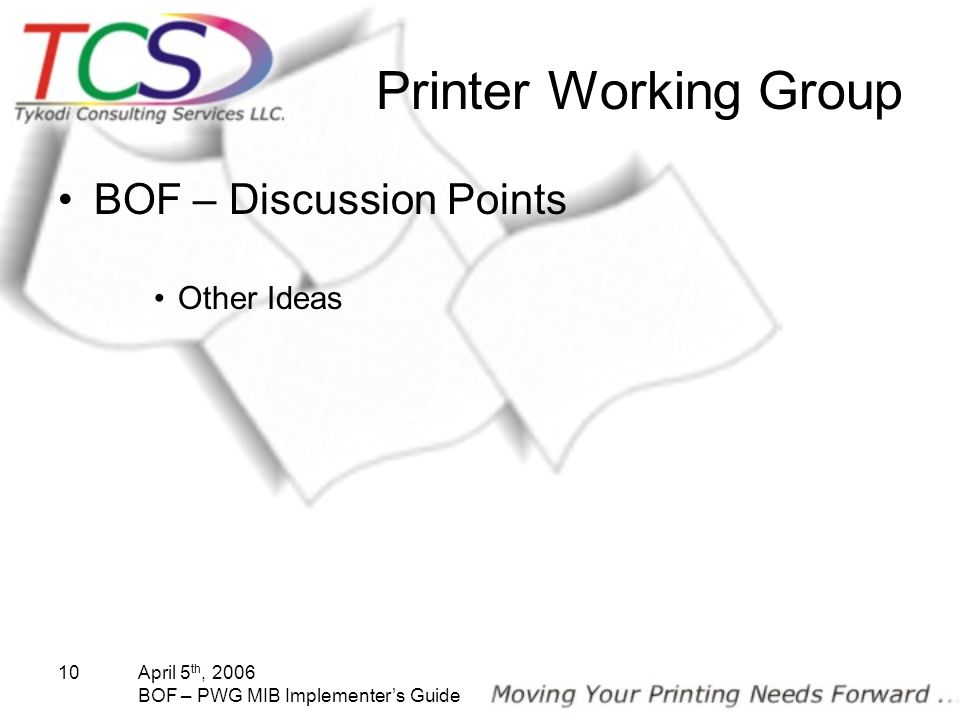 April 5 th, 2006 BOF – PWG MIB Implementers Guide 10 Printer Working Group BOF – Discussion Points Other Ideas