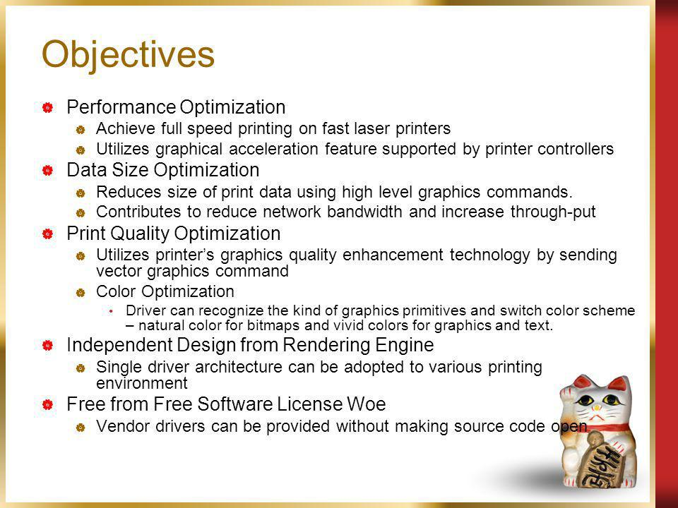 Objectives Performance Optimization Achieve full speed printing on fast laser printers Utilizes graphical acceleration feature supported by printer controllers Data Size Optimization Reduces size of print data using high level graphics commands.