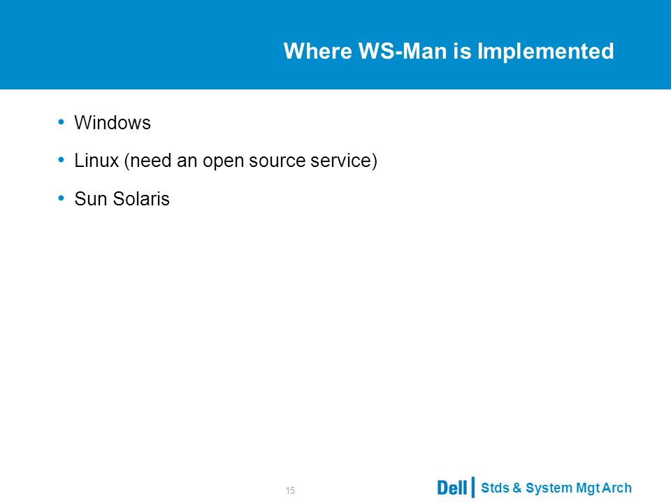 Stds & System Mgt Arch 15 Where WS-Man is Implemented Windows Linux (need an open source service) Sun Solaris