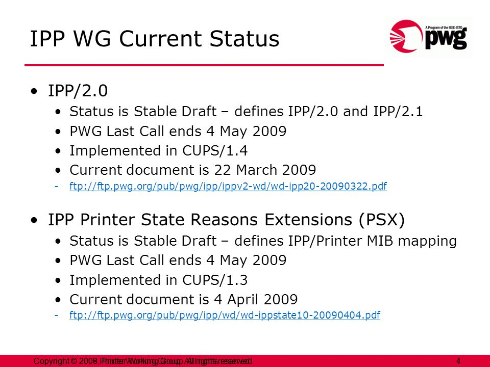 4Copyright © 2009 Printer Working Group. All rights reserved. 4Copyright © 2008, Printer Working Group. All rights reserved. IPP WG Current Status IPP