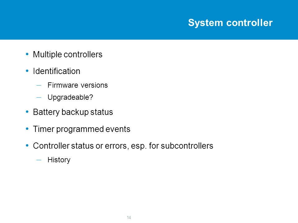 14 System controller Multiple controllers Identification – Firmware versions – Upgradeable.
