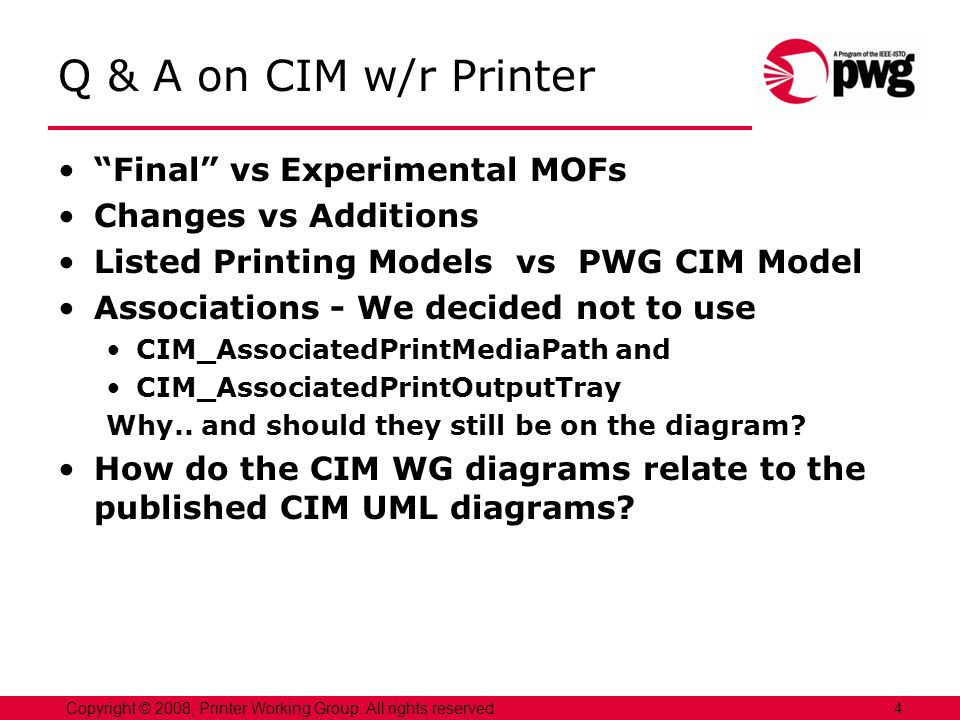 Q & A on CIM w/r Printer Final vs Experimental MOFs Changes vs Additions Listed Printing Models vs PWG CIM Model Associations - We decided not to use CIM_AssociatedPrintMediaPath and CIM_AssociatedPrintOutputTray Why..