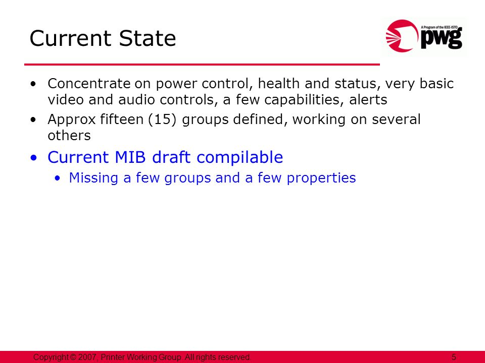 5Copyright © 2007, Printer Working Group. All rights reserved. Current State Concentrate on power control, health and status, very basic video and aud