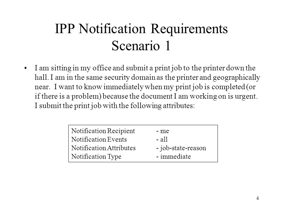 4 IPP Notification Requirements Scenario 1 I am sitting in my office and submit a print job to the printer down the hall. I am in the same security do