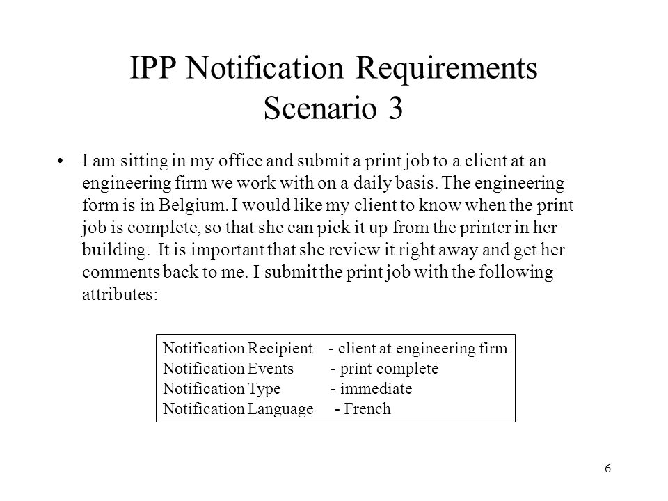 6 IPP Notification Requirements Scenario 3 I am sitting in my office and submit a print job to a client at an engineering firm we work with on a daily