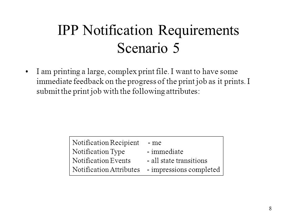 8 IPP Notification Requirements Scenario 5 I am printing a large, complex print file. I want to have some immediate feedback on the progress of the pr