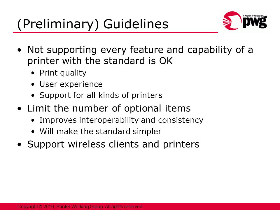 13 Copyright © 2010, Printer Working Group. All rights reserved. (Preliminary) Guidelines Not supporting every feature and capability of a printer wit