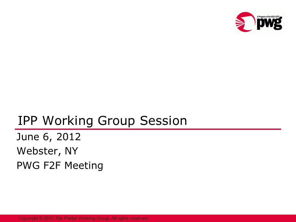 22 Copyright © 2012 The Printer Working Group.All rights reserved.