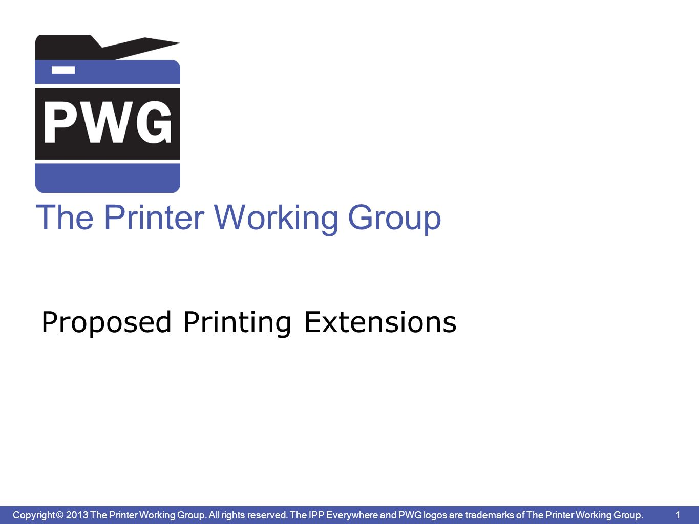 1 Copyright © 2013 The Printer Working Group. All rights reserved.