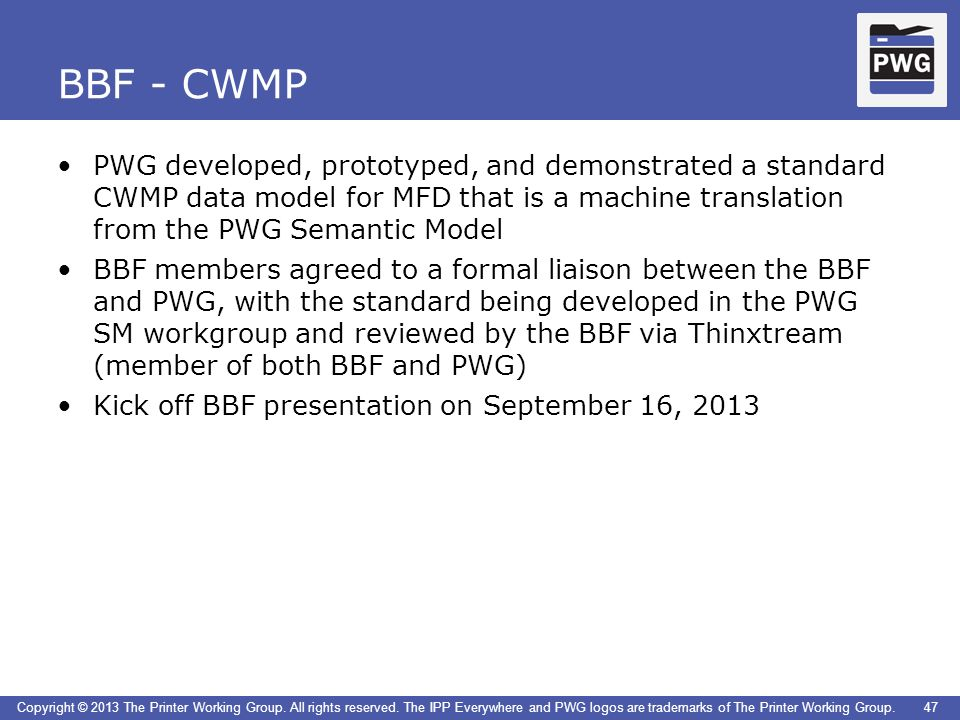 47 Copyright © 2013 The Printer Working Group. All rights reserved. The IPP Everywhere and PWG logos are trademarks of The Printer Working Group. BBF