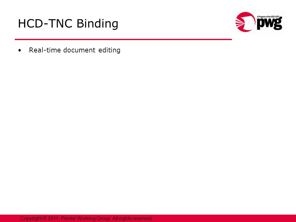 HCD-TNC Binding Real-time document editing Copyright © 2011, Printer Working Group. All rights reserved.