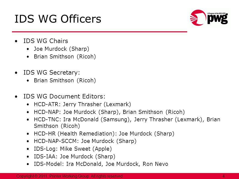 4Copyright © 2011, Printer Working Group. All rights reserved. IDS WG Officers IDS WG Chairs Joe Murdock (Sharp) Brian Smithson (Ricoh) IDS WG Secreta