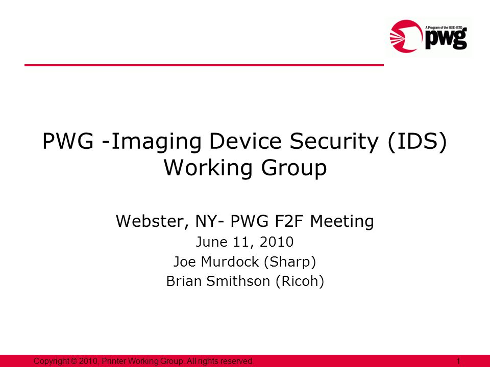 1Copyright © 2010, Printer Working Group. All rights reserved. PWG -Imaging Device Security (IDS) Working Group Webster, NY- PWG F2F Meeting June 11,