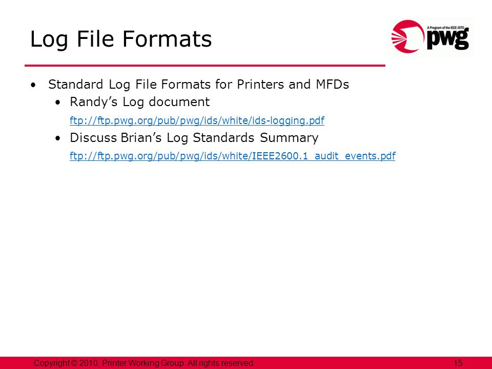 15Copyright © 2010, Printer Working Group. All rights reserved. Log File Formats Standard Log File Formats for Printers and MFDs Randys Log document f