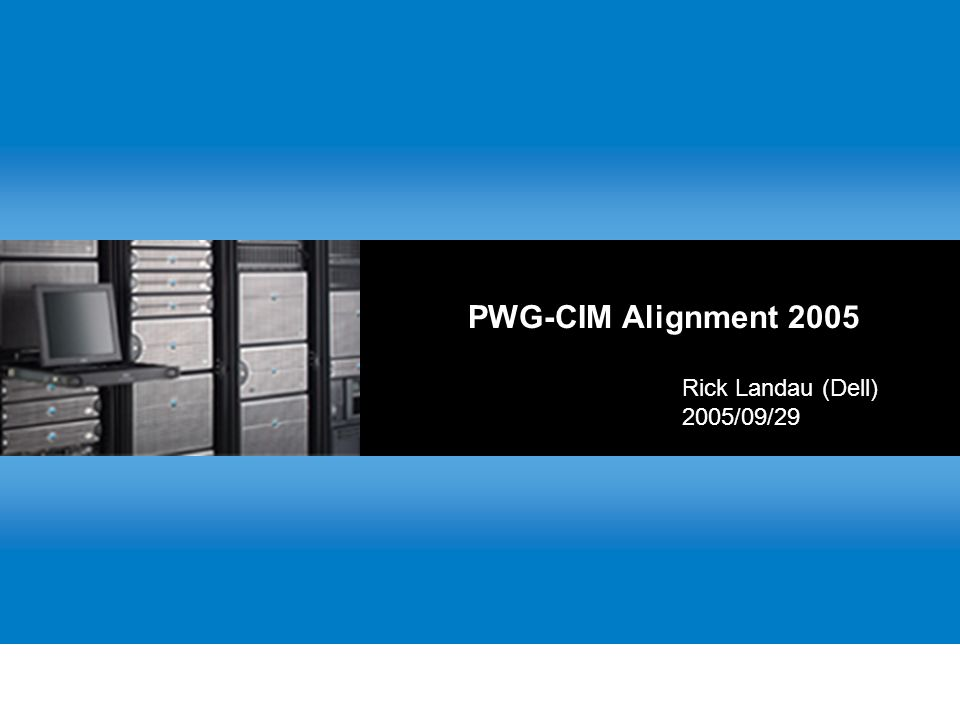 PWG-CIM Alignment 2005 Rick Landau (Dell) 2005/09/29