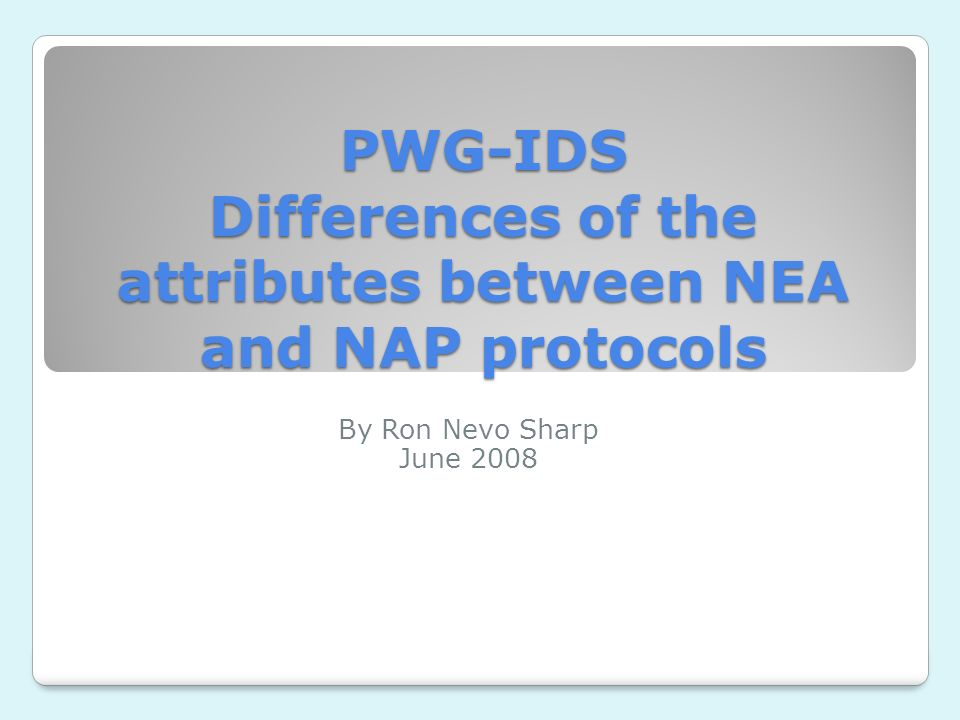 PWG-IDS Differences of the attributes between NEA and NAP protocols By Ron Nevo Sharp June 2008