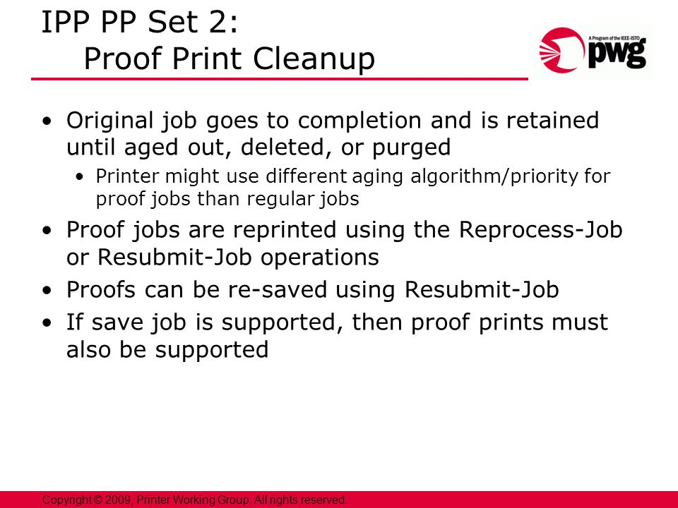 14 Copyright © 2009, Printer Working Group. All rights reserved. IPP PP Set 2: Proof Print Cleanup Original job goes to completion and is retained unt