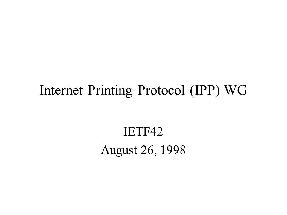 Internet Printing Protocol (IPP) WG IETF42 August 26, 1998