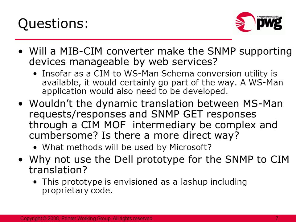 7Copyright © 2008, Printer Working Group. All rights reserved. Questions: Will a MIB-CIM converter make the SNMP supporting devices manageable by web