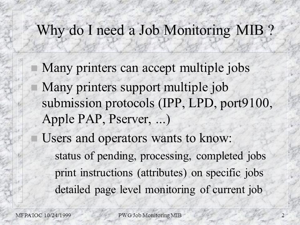 MFPA IOC 10/24/1999PWG Job Monitoring MIB2 Why do I need a Job Monitoring MIB .