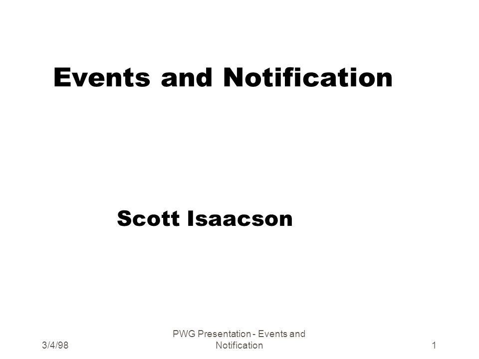 3/4/98 PWG Presentation - Events and Notification2 Agenda zOMG yEvent Channel yNotification Channel zThe Open Group (TOG) zJava Implementations zNDPS