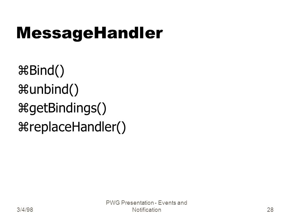 3/4/98 PWG Presentation - Events and Notification28 MessageHandler zBind() zunbind() zgetBindings() zreplaceHandler()